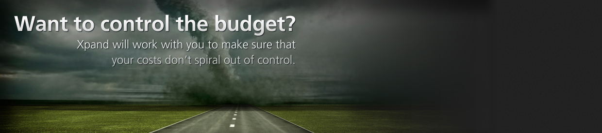 Xpand will work with you to make sure that your costs don't spiral out of control